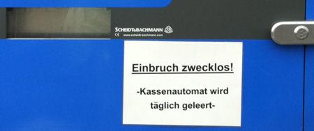 Einbruch zwecklos – Kassenautomat wird täglich geleert.
